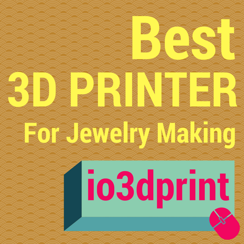Best 3D Printer for Jewelry Making – io3dprint com