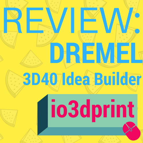 review-dremel-3d40-idea-builder-io3dprint-banner