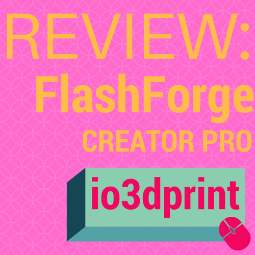 review-flashforge-creator-pro-io3dprint-banner