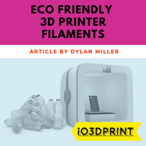Dylan Miller reviews eco friendly filaments for io3dprint