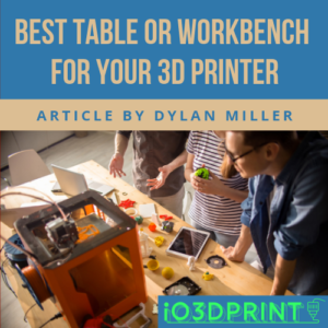 best table workbench for 3d printer dylan miller io3dprint