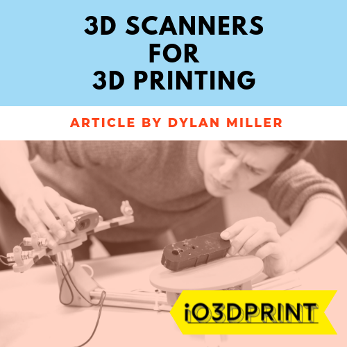 Guide to 3D Scanners for 3D Printing – io3dprint com